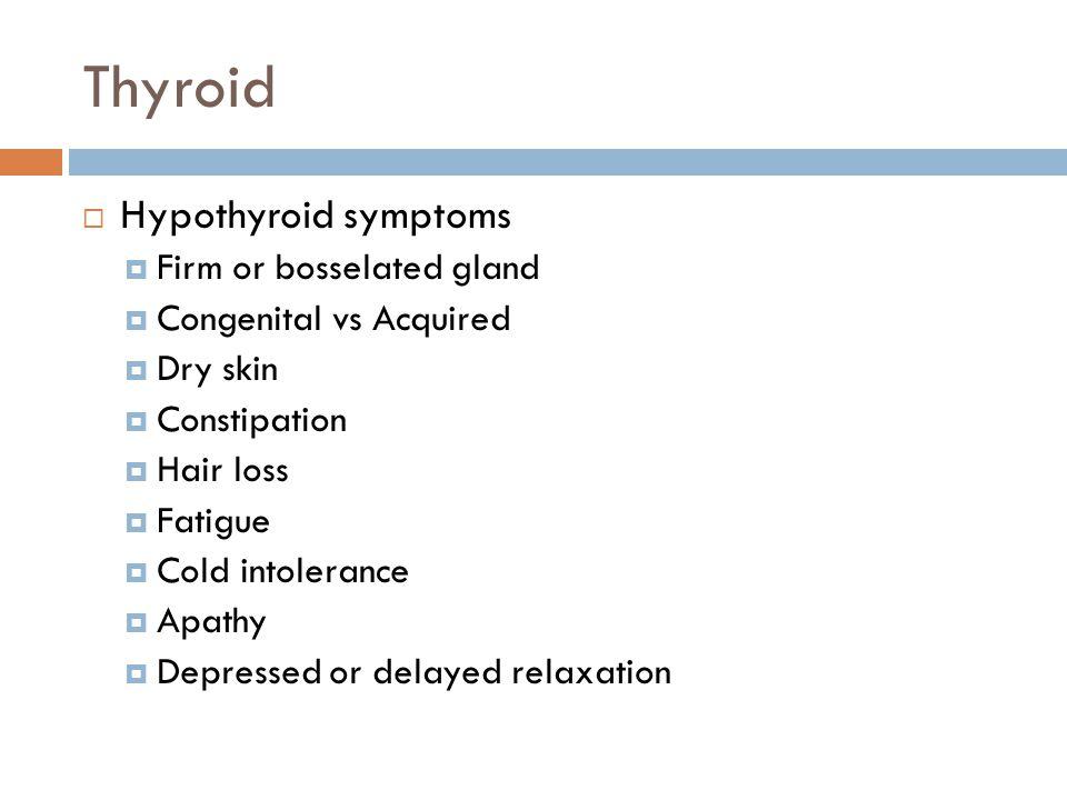 Thyroid Hypothyroid symptoms Firm or bosselated gland