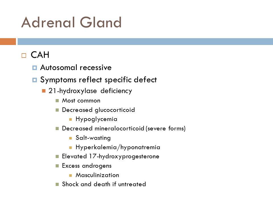 Adrenal Gland CAH Autosomal recessive Symptoms reflect specific defect