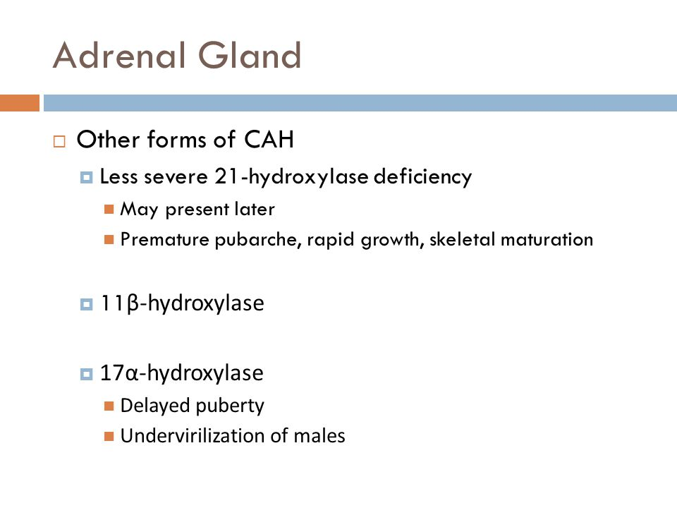 Adrenal Gland Other forms of CAH Less severe 21-hydroxylase deficiency