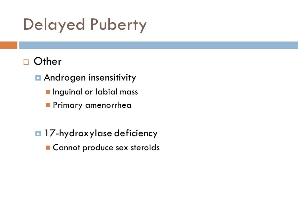 Delayed Puberty Other Androgen insensitivity 17-hydroxylase deficiency