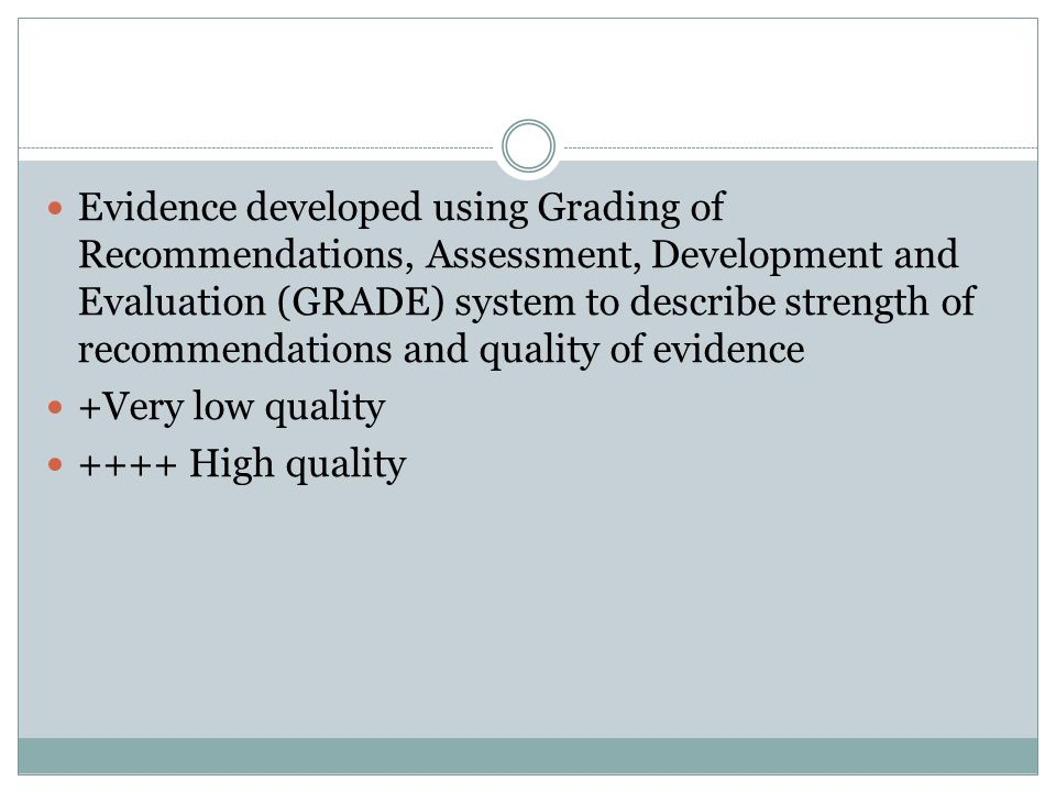Evidence developed using Grading of Recommendations, Assessment, Development and Evaluation (GRADE) system to describe strength of recommendations and quality of evidence
