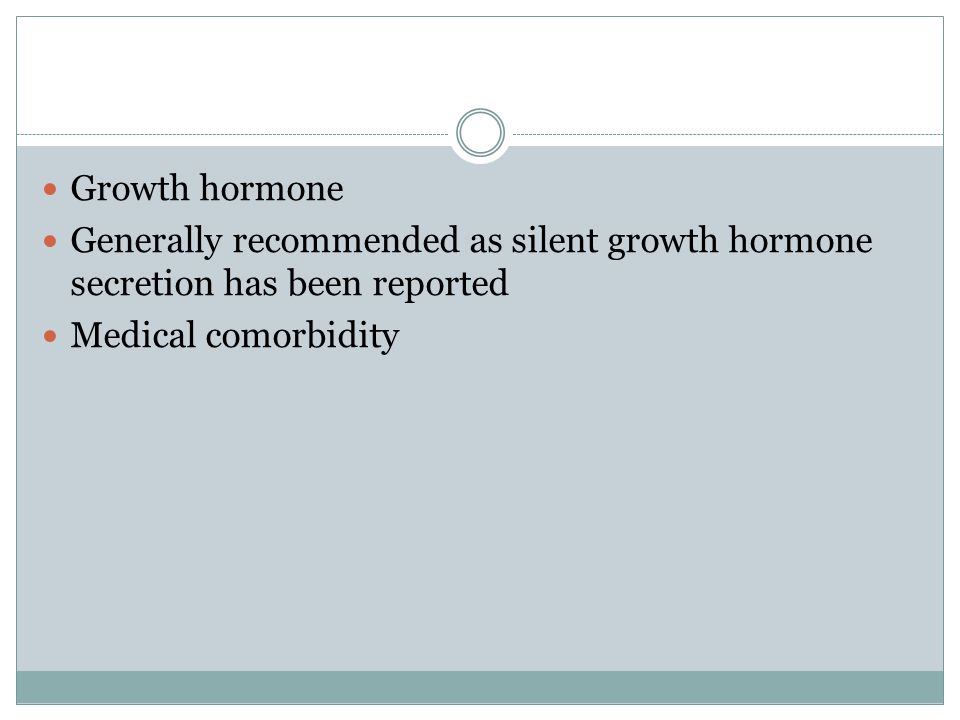 Growth hormone Generally recommended as silent growth hormone secretion has been reported.