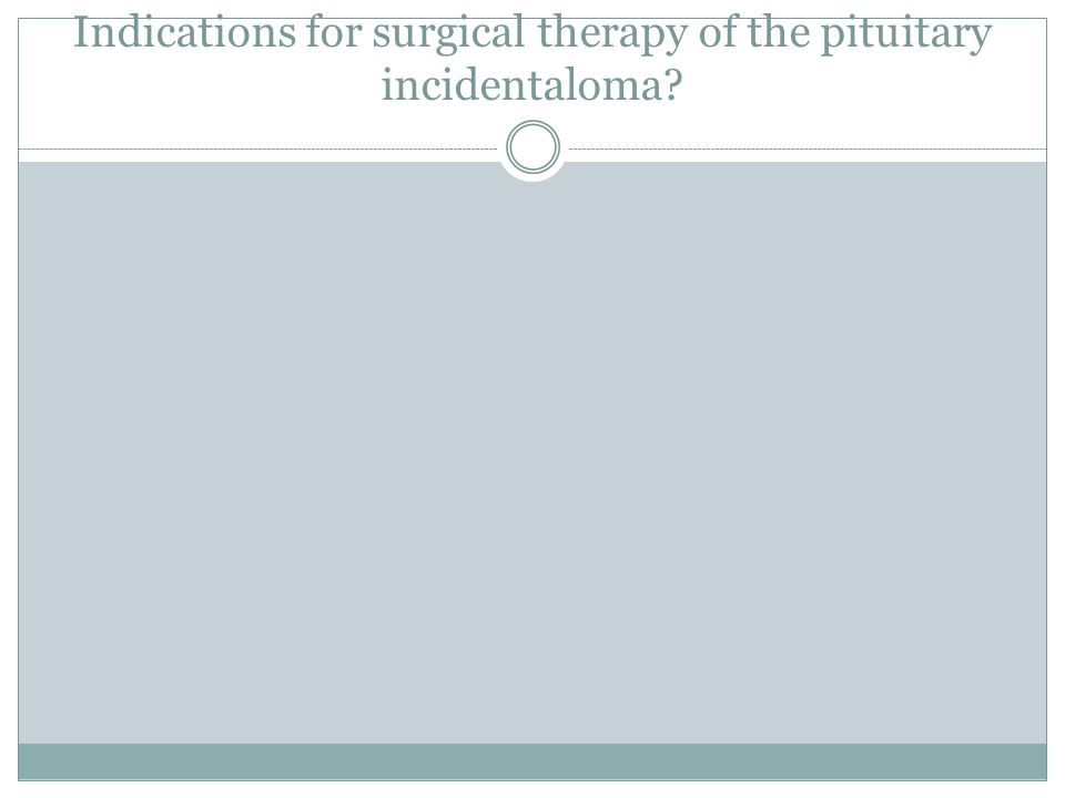 Indications for surgical therapy of the pituitary incidentaloma