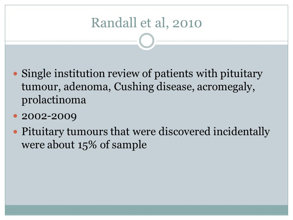 Randall et al, 2010 Single institution review of patients with pituitary tumour, adenoma, Cushing disease, acromegaly, prolactinoma.