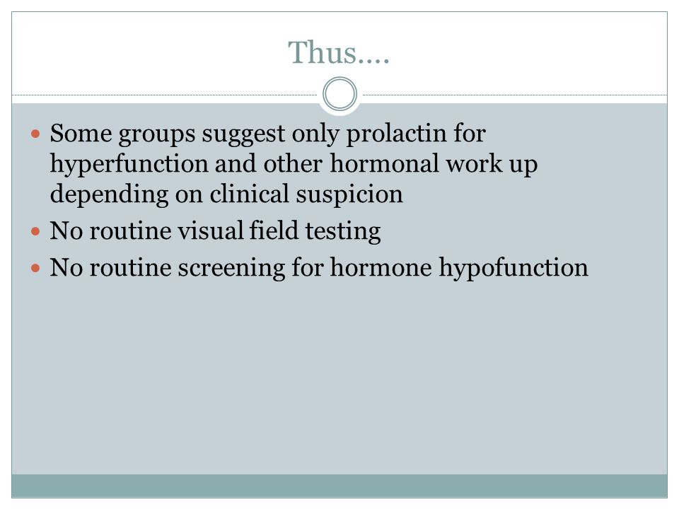 Thus…. Some groups suggest only prolactin for hyperfunction and other hormonal work up depending on clinical suspicion.
