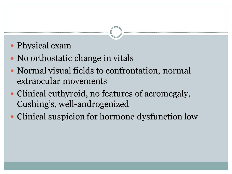 Physical exam No orthostatic change in vitals. Normal visual fields to confrontation, normal extraocular movements.