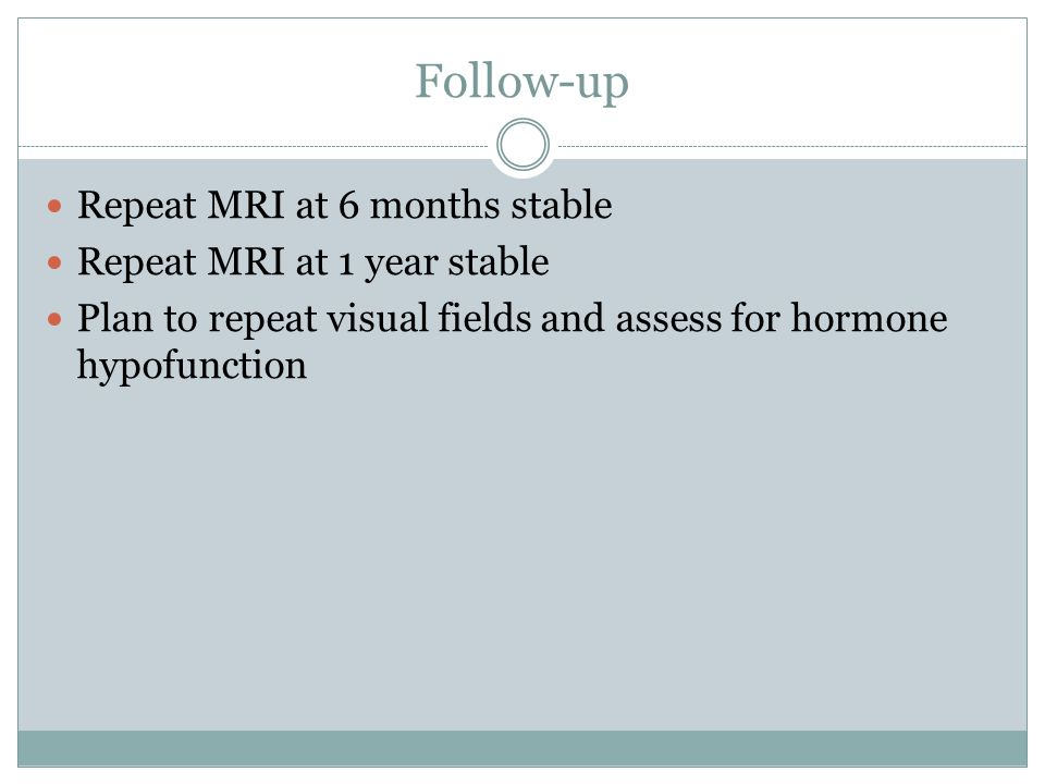 Follow-up Repeat MRI at 6 months stable Repeat MRI at 1 year stable