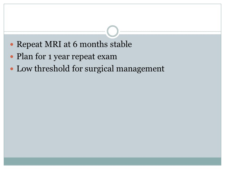 Repeat MRI at 6 months stable