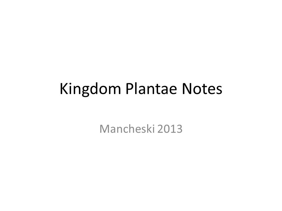 Kingdom Plantae Notes Mancheski 2013