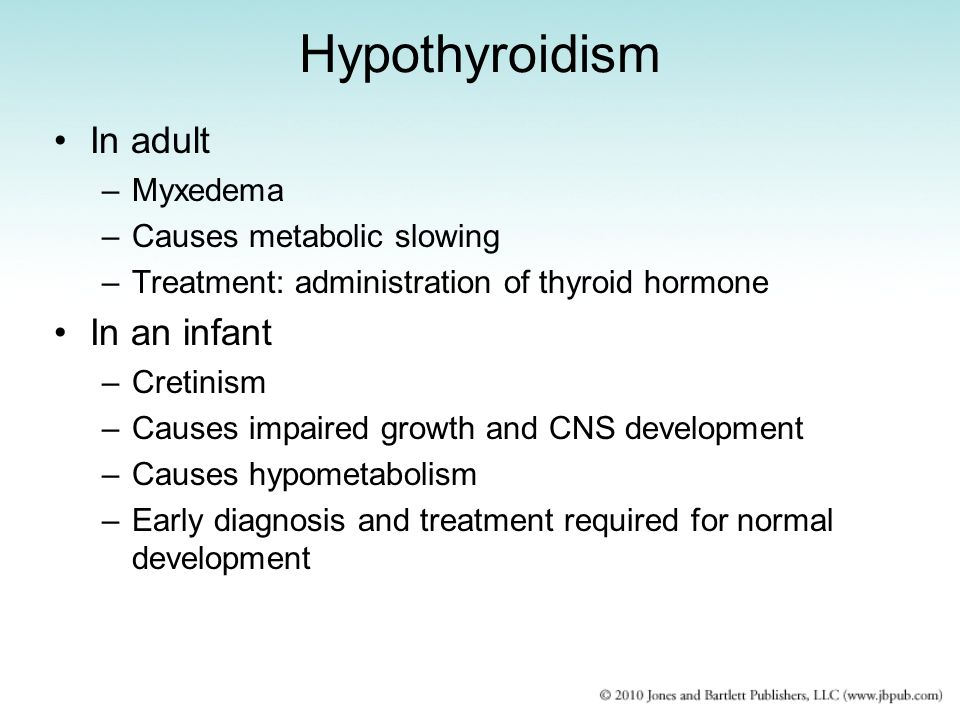 Hypothyroidism In adult In an infant Myxedema Causes metabolic slowing