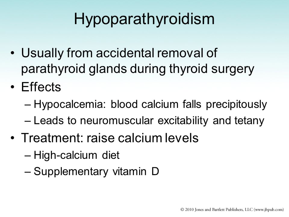 Hypoparathyroidism Usually from accidental removal of parathyroid glands during thyroid surgery. Effects.