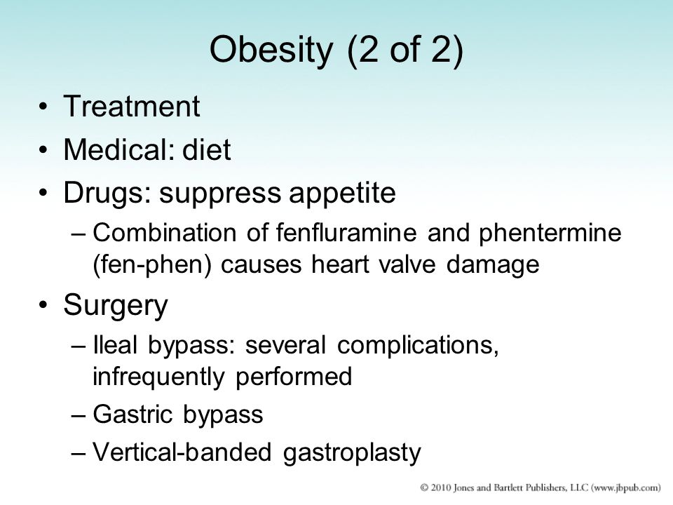 Obesity (2 of 2) Treatment Medical: diet Drugs: suppress appetite