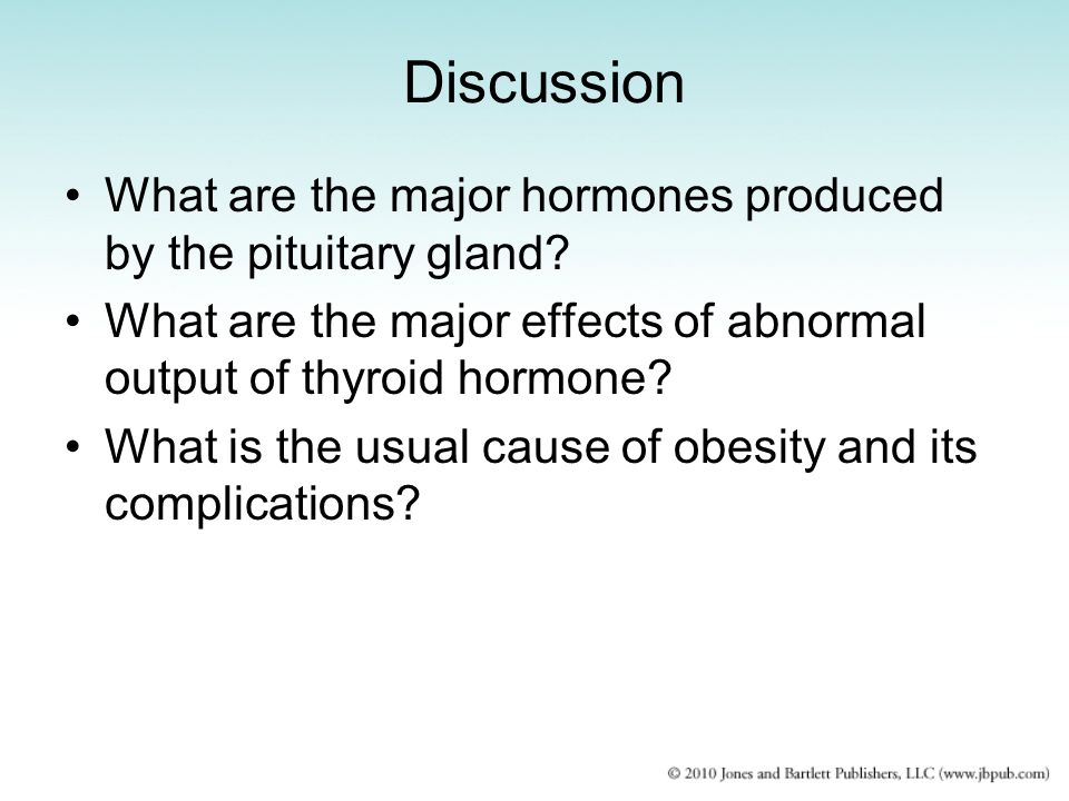 Discussion What are the major hormones produced by the pituitary gland What are the major effects of abnormal output of thyroid hormone