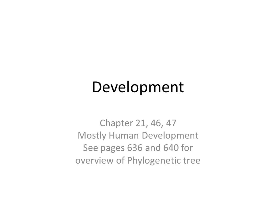 Development Chapter 21, 46, 47 Mostly Human Development