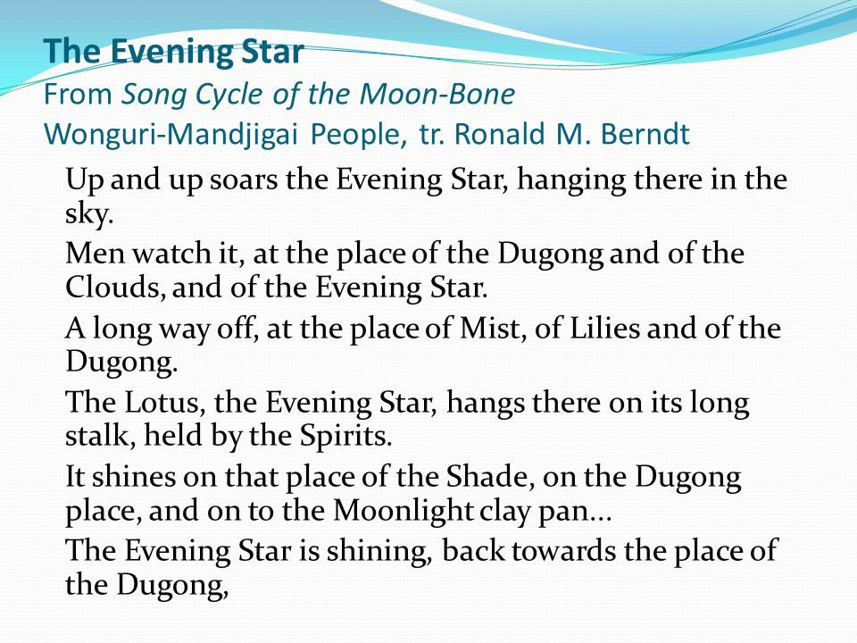 The Evening Star From Song Cycle of the Moon-Bone Wonguri-Mandjigai People, tr. Ronald M. Berndt