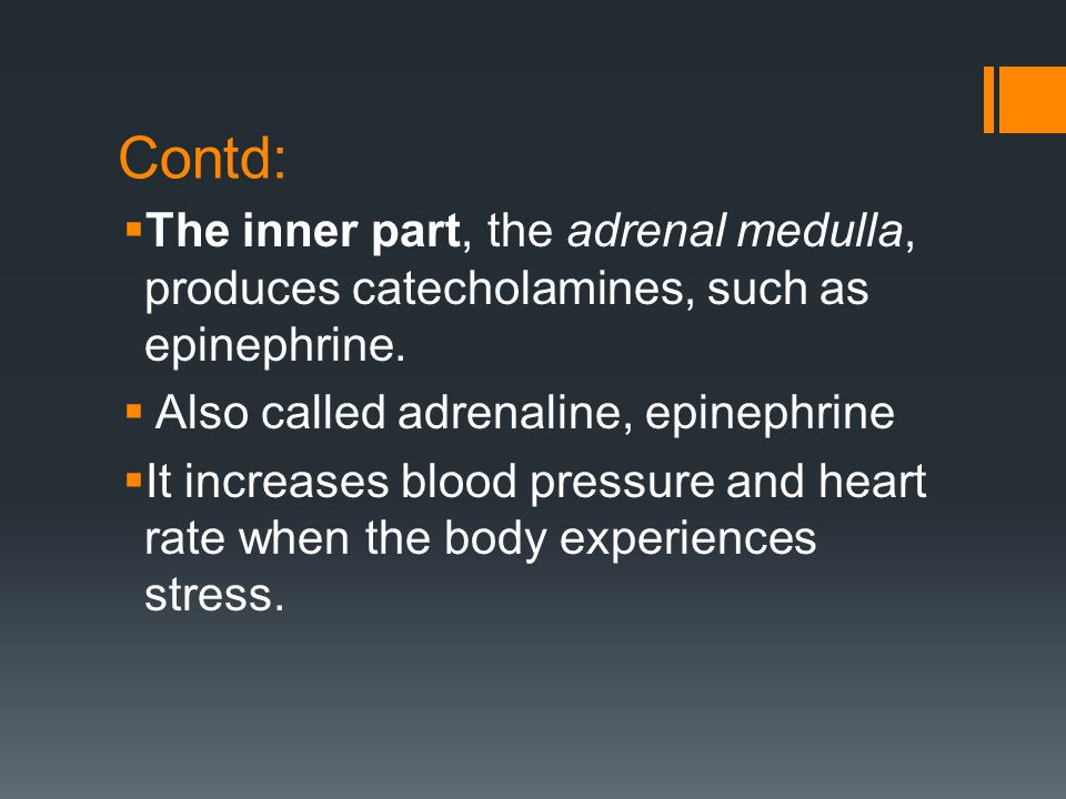 Contd: The inner part, the adrenal medulla, produces catecholamines, such as epinephrine. Also called adrenaline, epinephrine.