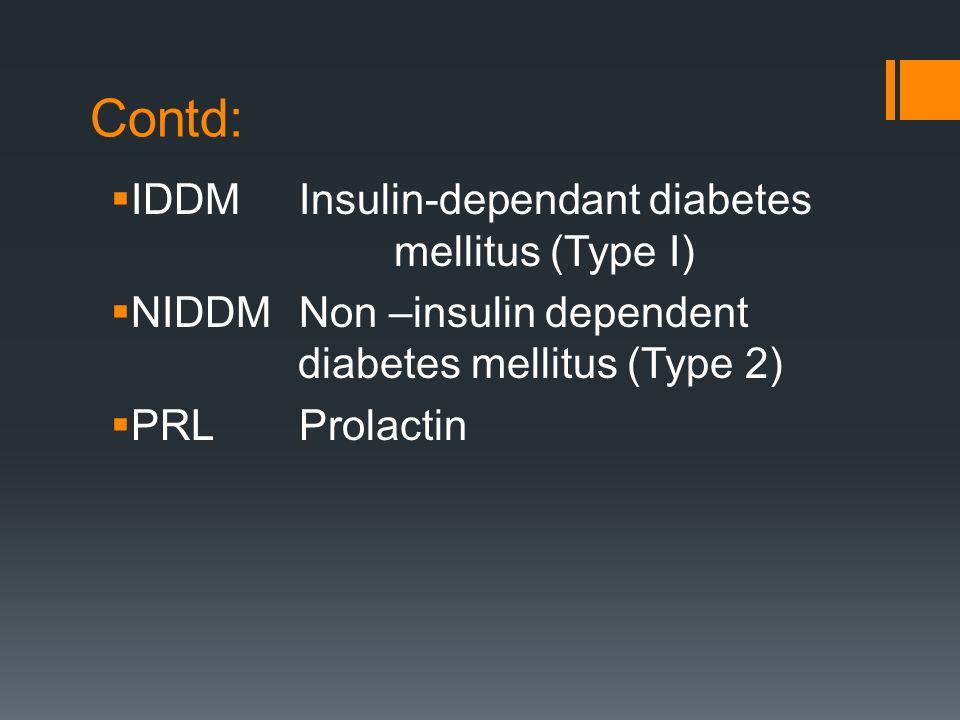Contd: IDDM Insulin-dependant diabetes mellitus (Type I)