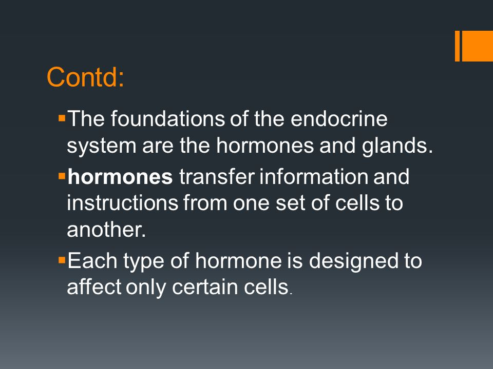 Contd: The foundations of the endocrine system are the hormones and glands.