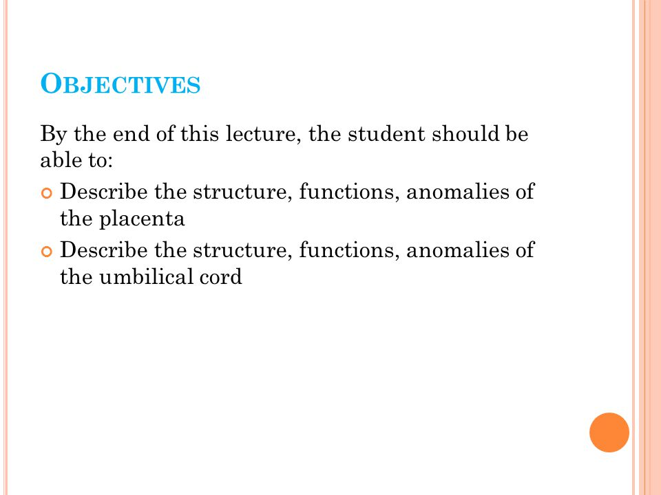 Objectives By the end of this lecture, the student should be able to: