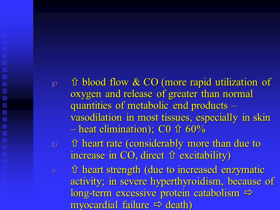  blood flow & CO (more rapid utilization of oxygen and release of greater than normal quantities of metabolic end products – vasodilation in most tissues, especially in skin – heat elimination); C0  60%