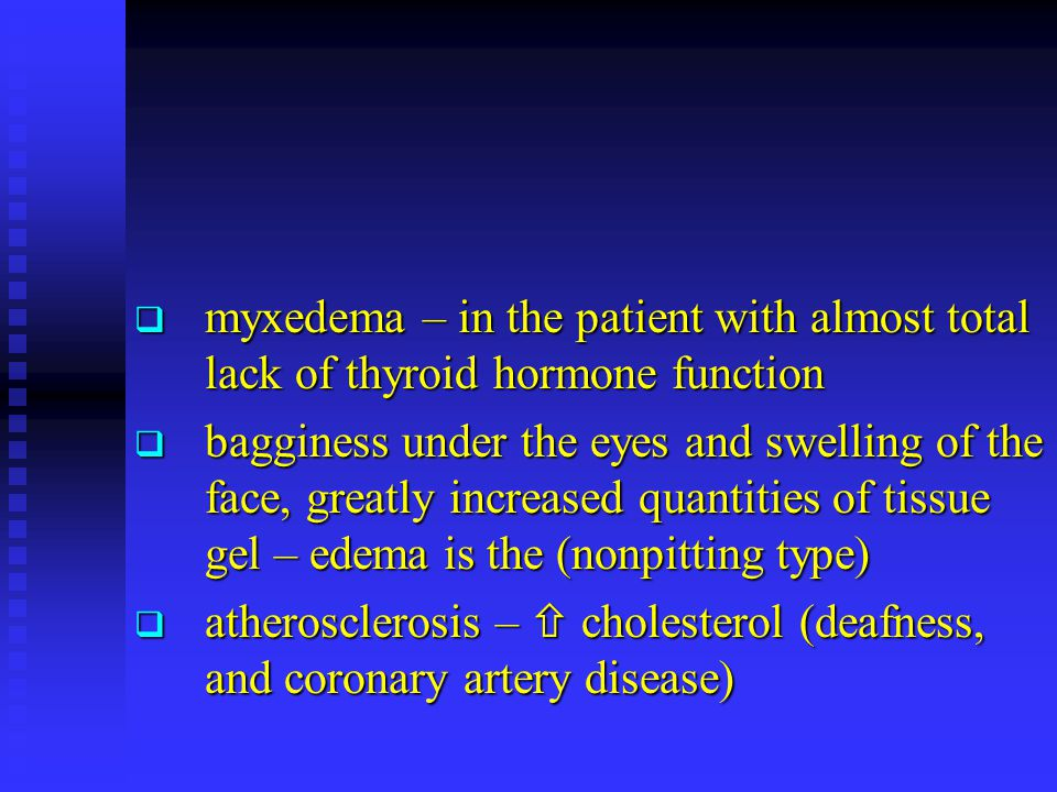 myxedema – in the patient with almost total lack of thyroid hormone function