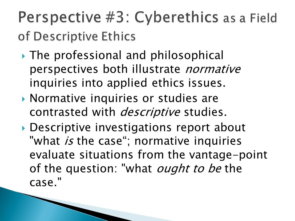 Perspective #3: Cyberethics as a Field of Descriptive Ethics