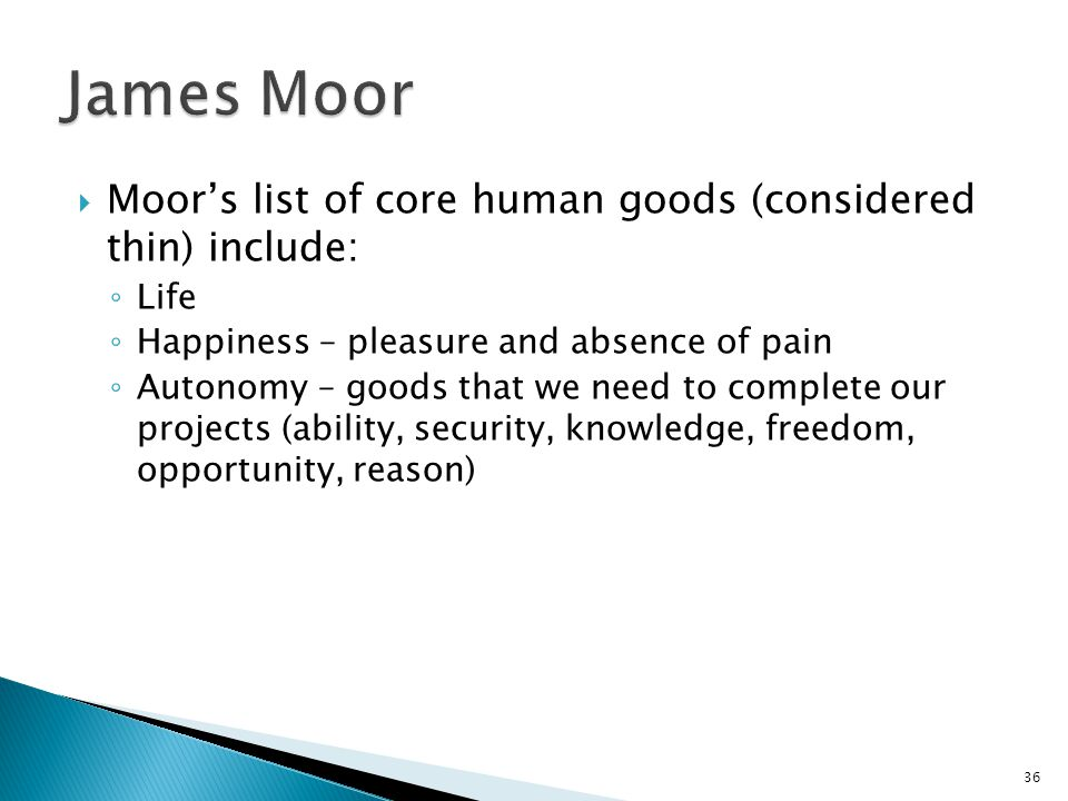 James Moor Moor's list of core human goods (considered thin) include: