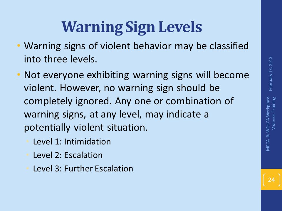 Warning Sign Levels Warning signs of violent behavior may be classified into three levels.