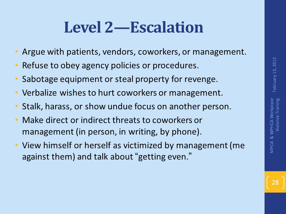 Level 2—Escalation Argue with patients, vendors, coworkers, or management. Refuse to obey agency policies or procedures.