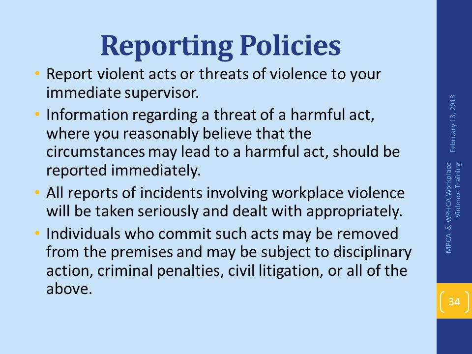 Reporting Policies Report violent acts or threats of violence to your immediate supervisor.