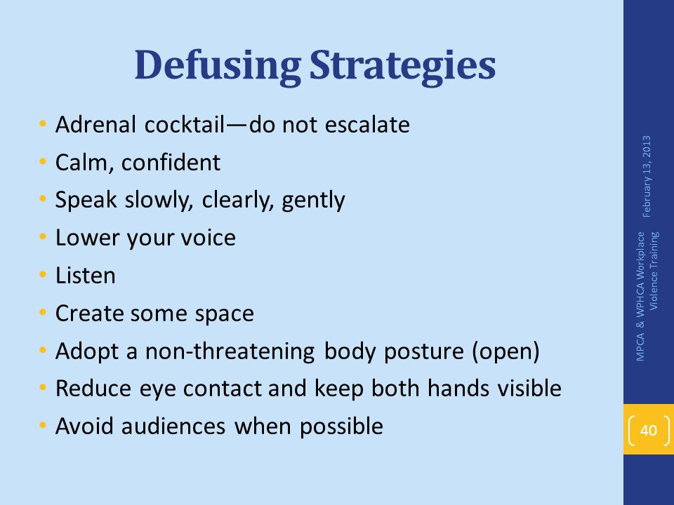 Defusing Strategies Adrenal cocktail—do not escalate Calm, confident