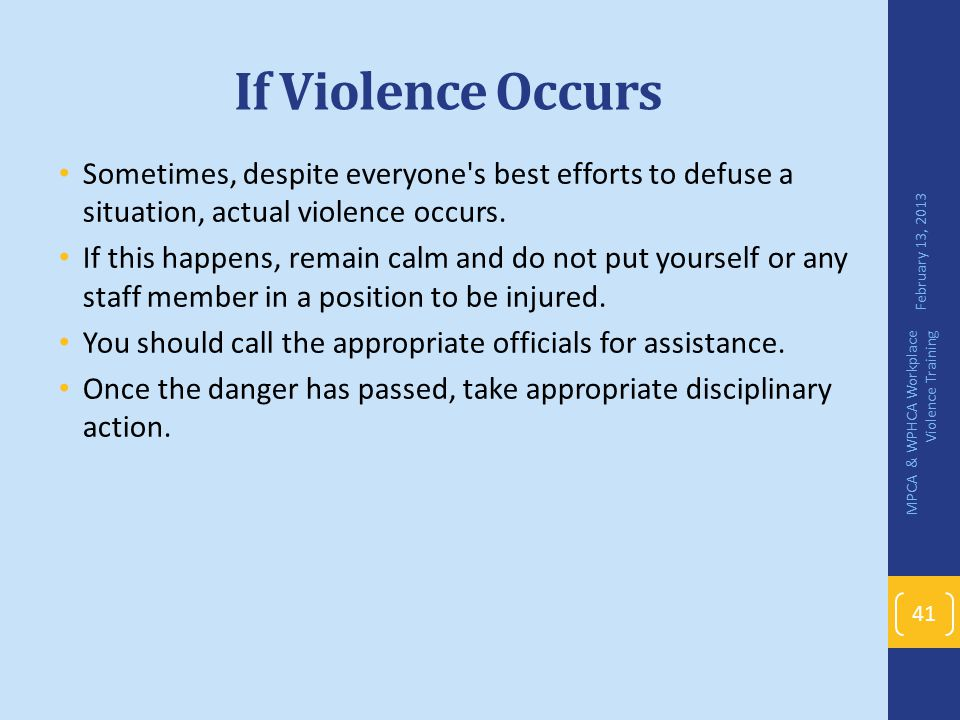 If Violence Occurs Sometimes, despite everyone s best efforts to defuse a situation, actual violence occurs.