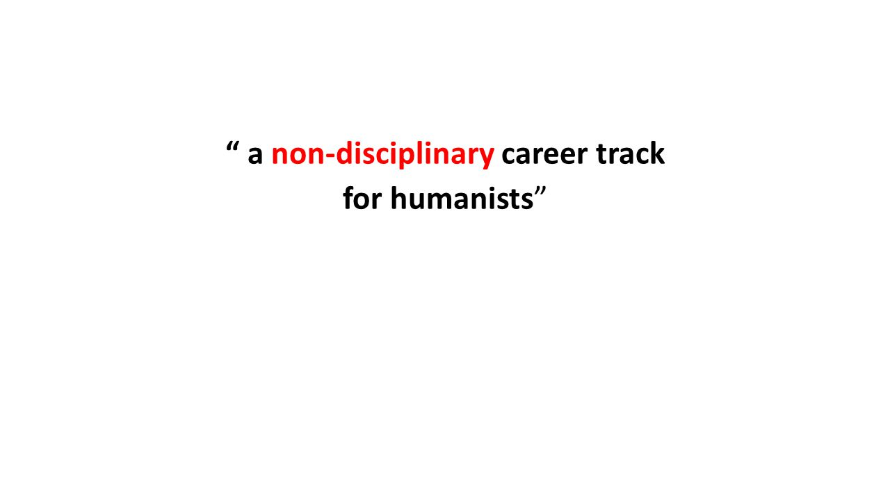 a non-disciplinary career track for humanists