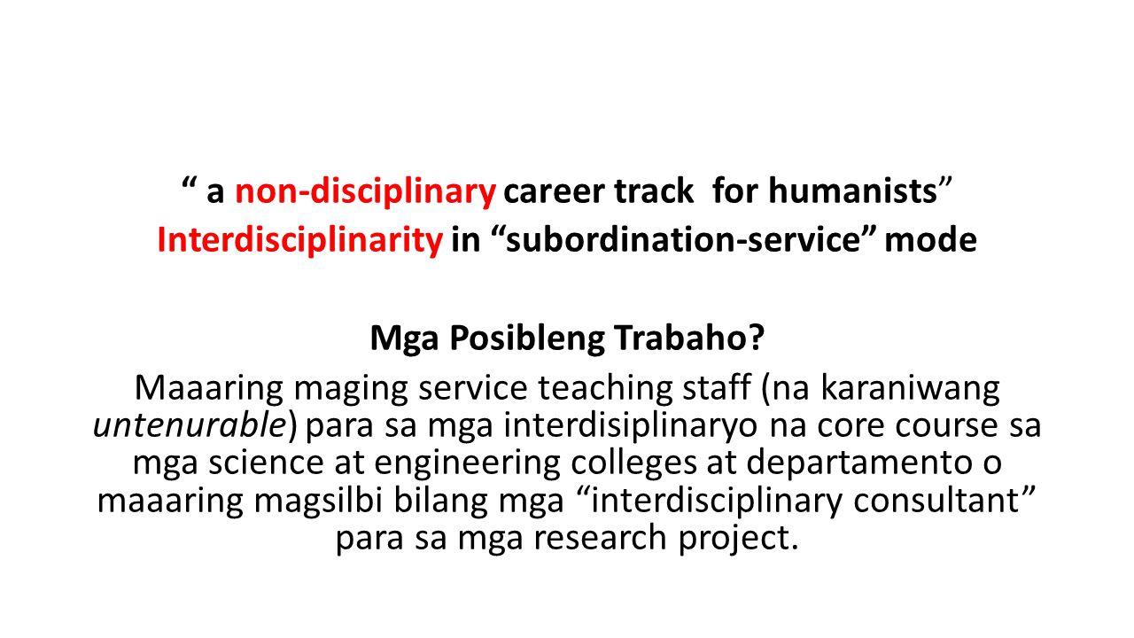 a non-disciplinary career track for humanists Interdisciplinarity in subordination-service mode Mga Posibleng Trabaho.