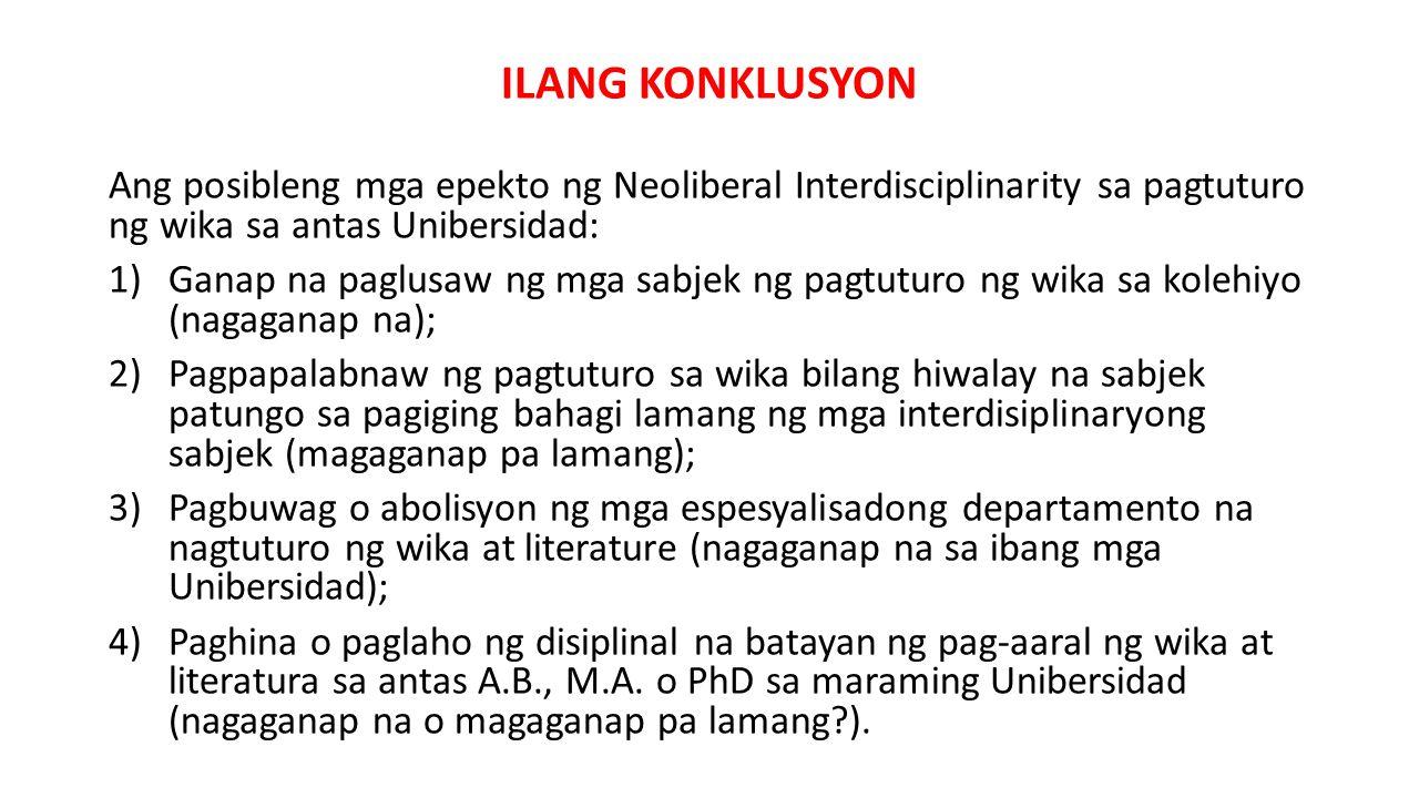 ILANG KONKLUSYON Ang posibleng mga epekto ng Neoliberal Interdisciplinarity sa pagtuturo ng wika sa antas Unibersidad: