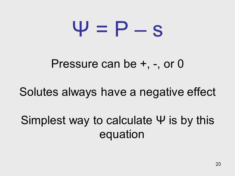 Ψ = P – s Pressure can be +, -, or 0