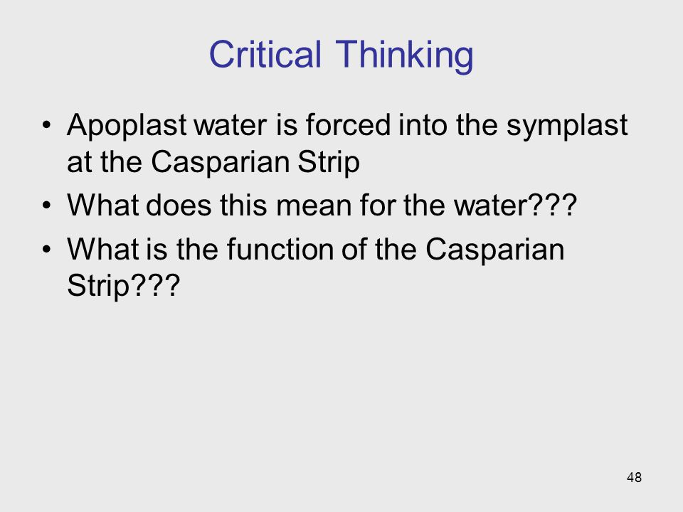 Critical Thinking Apoplast water is forced into the symplast at the Casparian Strip. What does this mean for the water