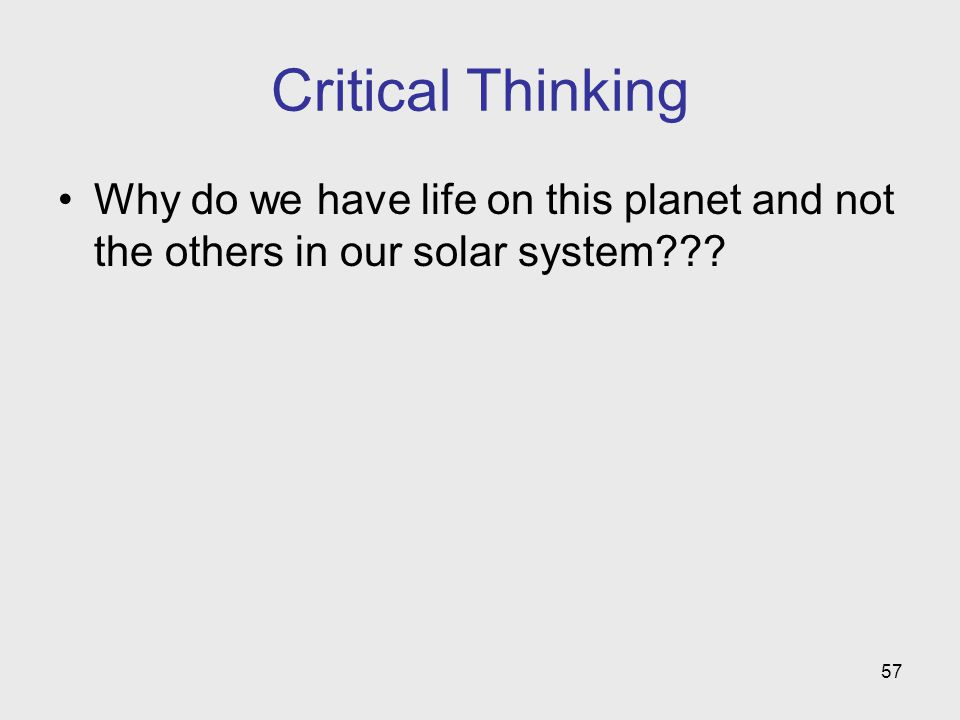 Critical Thinking Why do we have life on this planet and not the others in our solar system