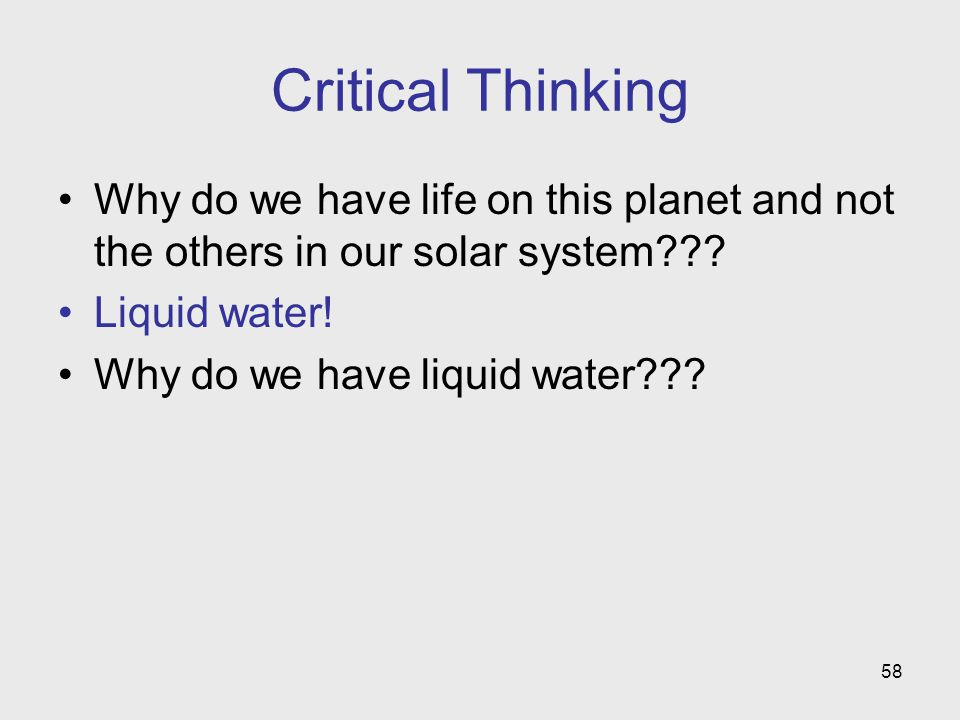 Critical Thinking Why do we have life on this planet and not the others in our solar system Liquid water!