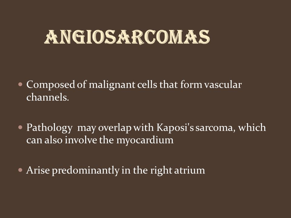 Angiosarcomas Composed of malignant cells that form vascular channels.