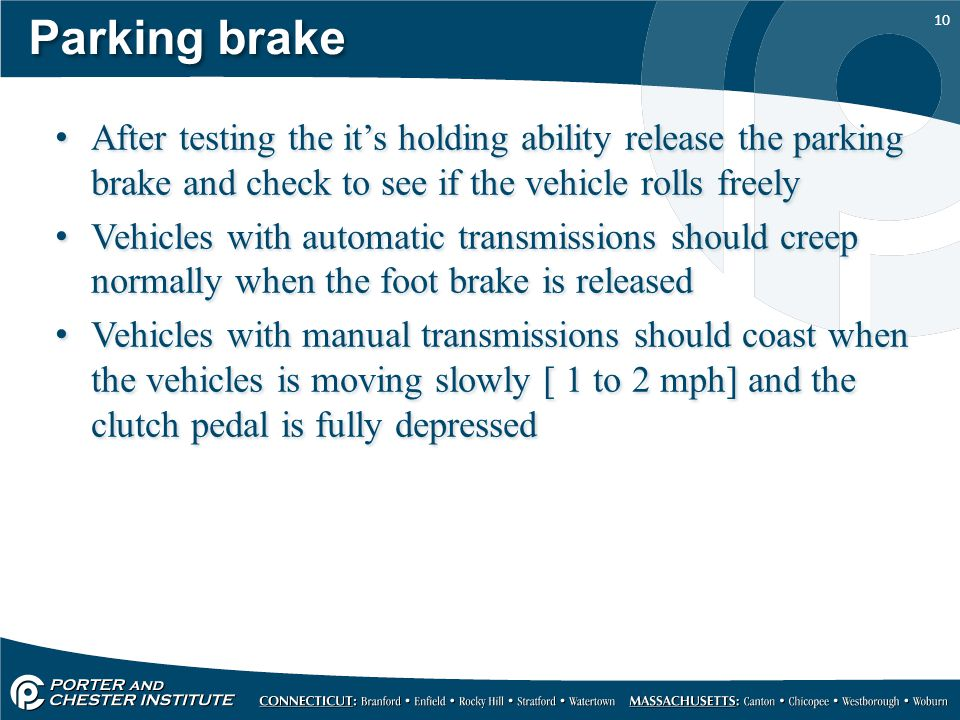 Parking brake After testing the it's holding ability release the parking brake and check to see if the vehicle rolls freely.