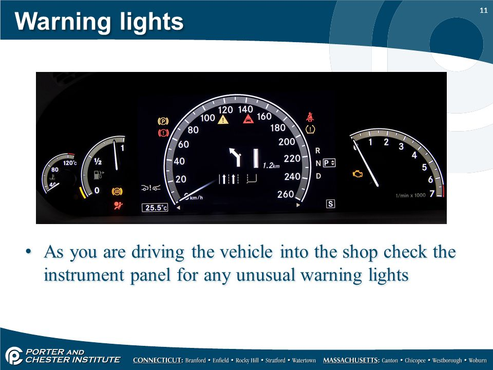 Warning lights As you are driving the vehicle into the shop check the instrument panel for any unusual warning lights.