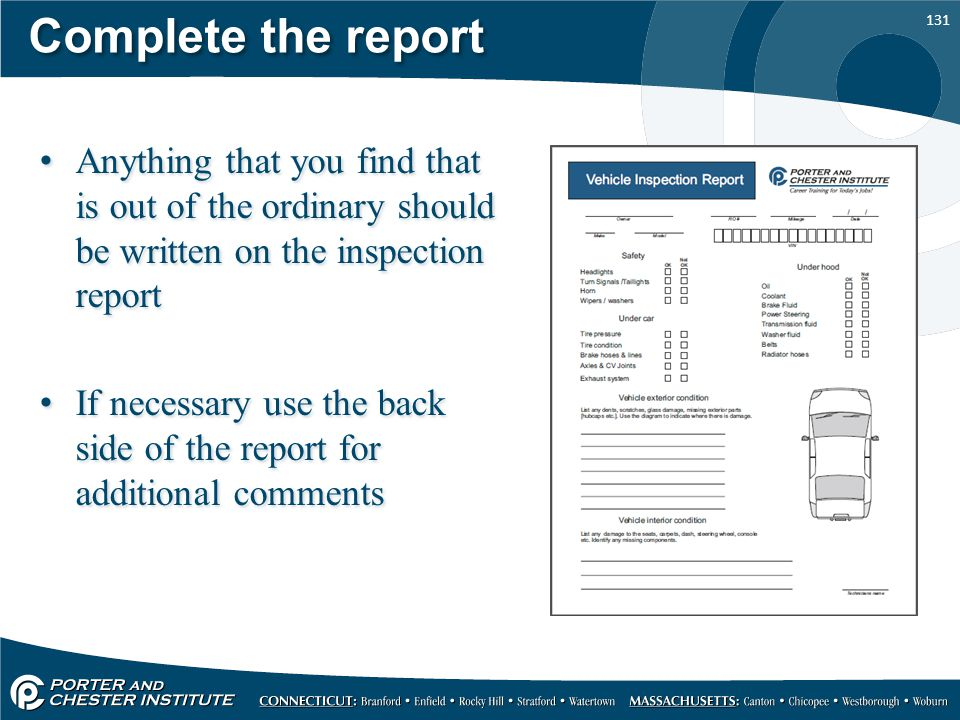 Complete the report Anything that you find that is out of the ordinary should be written on the inspection report.