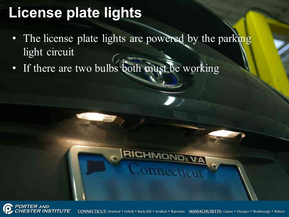 License plate lights The license plate lights are powered by the parking light circuit.