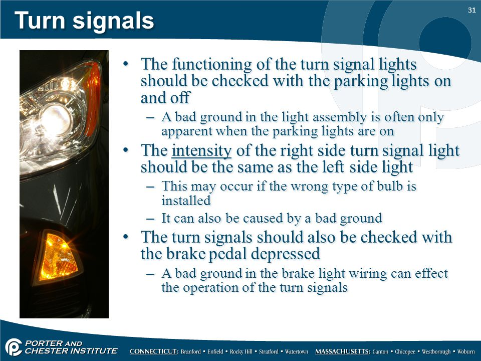 Turn signals The functioning of the turn signal lights should be checked with the parking lights on and off.