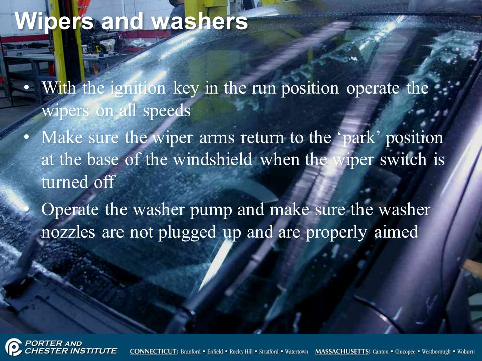 Wipers and washers With the ignition key in the run position operate the wipers on all speeds.