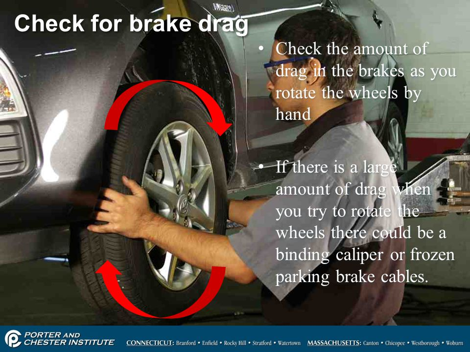 Check for brake drag Check the amount of drag in the brakes as you rotate the wheels by hand.