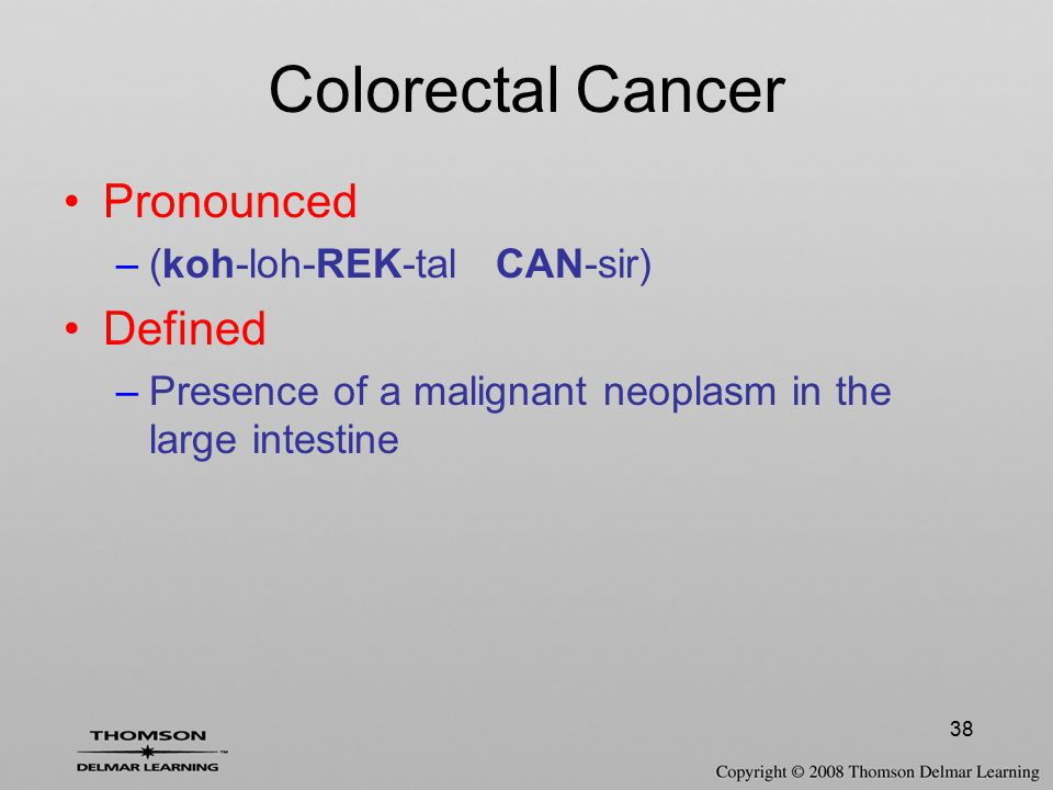 Colorectal Cancer Pronounced Defined (koh-loh-REK-tal CAN-sir)