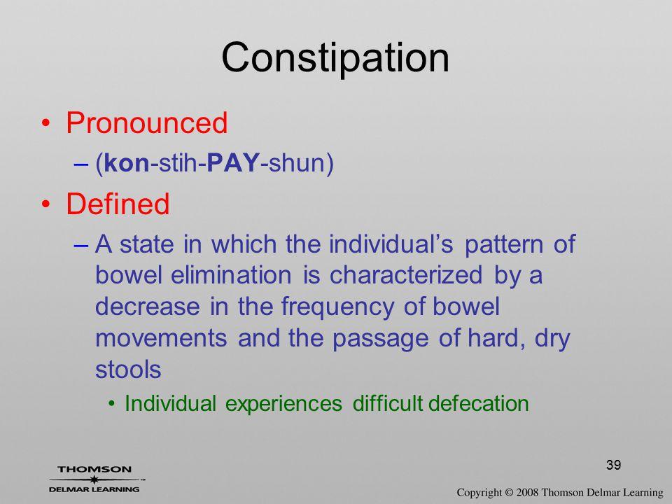 Constipation Pronounced Defined (kon-stih-PAY-shun)