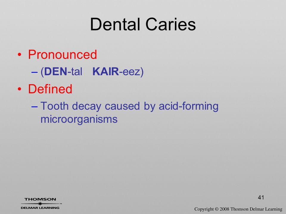 Dental Caries Pronounced Defined (DEN-tal KAIR-eez)